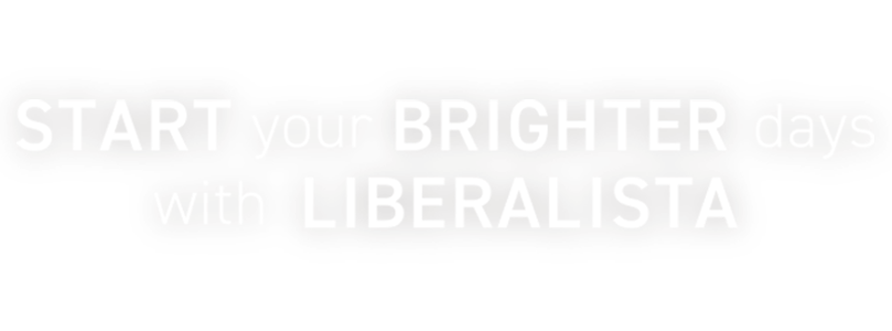 Start your brighter days with  LIBERALISTA リベラリスタで始めるちょっといい毎日
